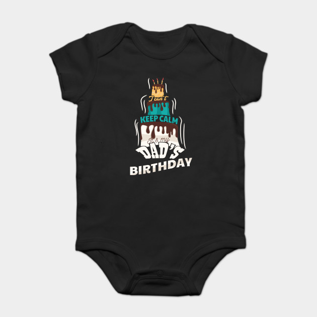 I Cant Keep Calm Its My Dads Birthday Gift T Shirt Onesie