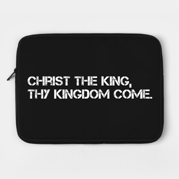 CHRIST THE KING THY KINGDOM COME
