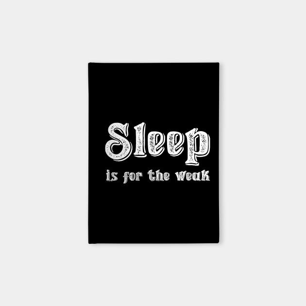 Sleep Is For The Weak Quote Notebook Teepublic