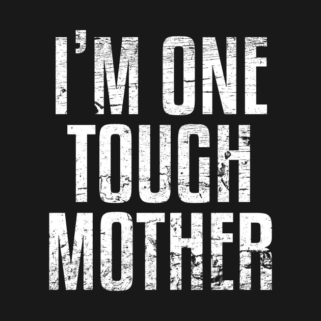 I'm One Tough Mother