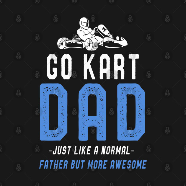 Go Kart Dad T-Shirt Fathers Day Funny Kart Dad Sayings Tee
