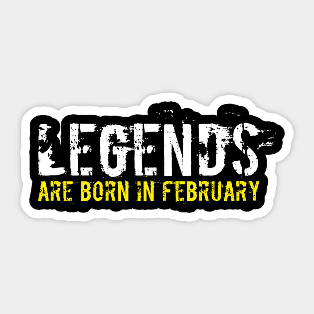 Legends Are Born In February Sentence Quote by cowsfrogs