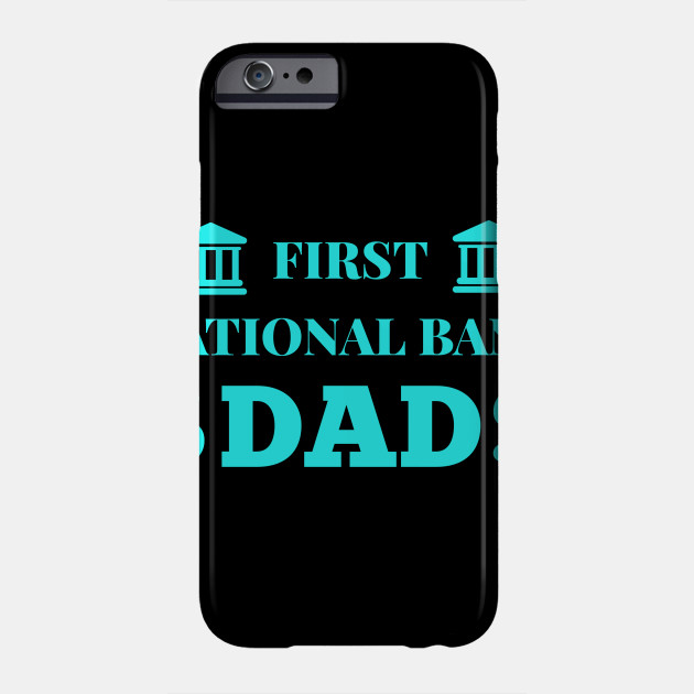 First National Bank Dad Fathers Day fathers Phone Case
