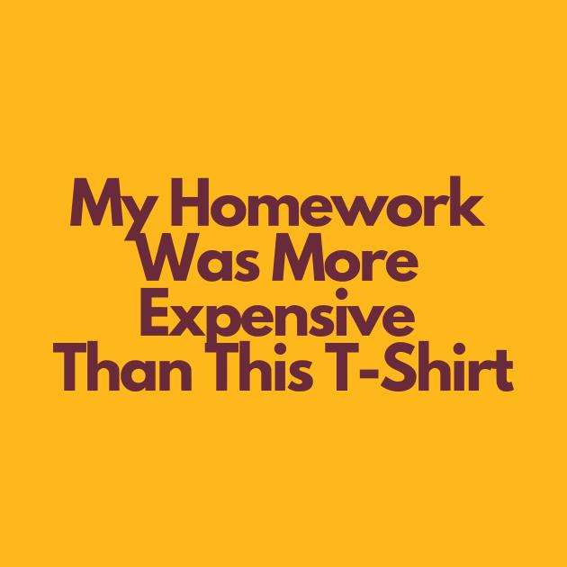 ASU Homework Shirt: My Homework Was More Expensive Than This T-Shirt