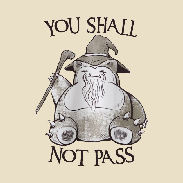 You Shall Not Pass - Snorlax Edition