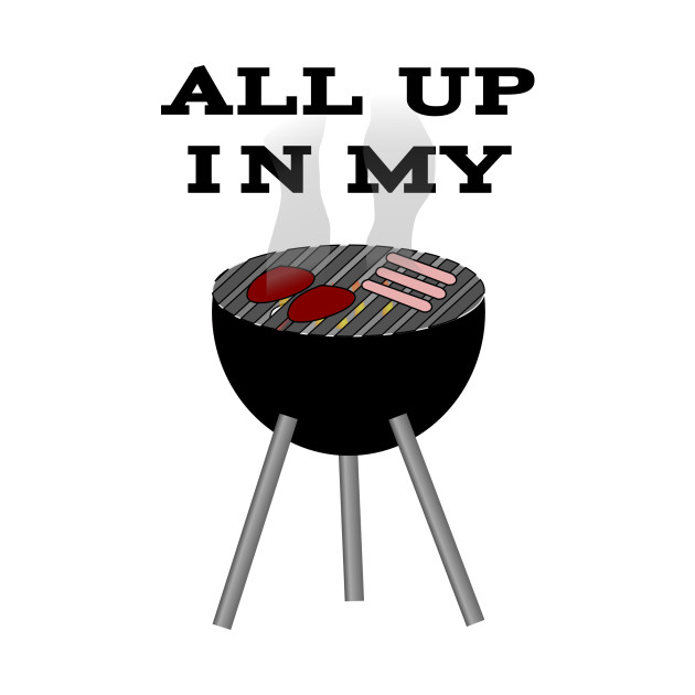 All Up In My Grill