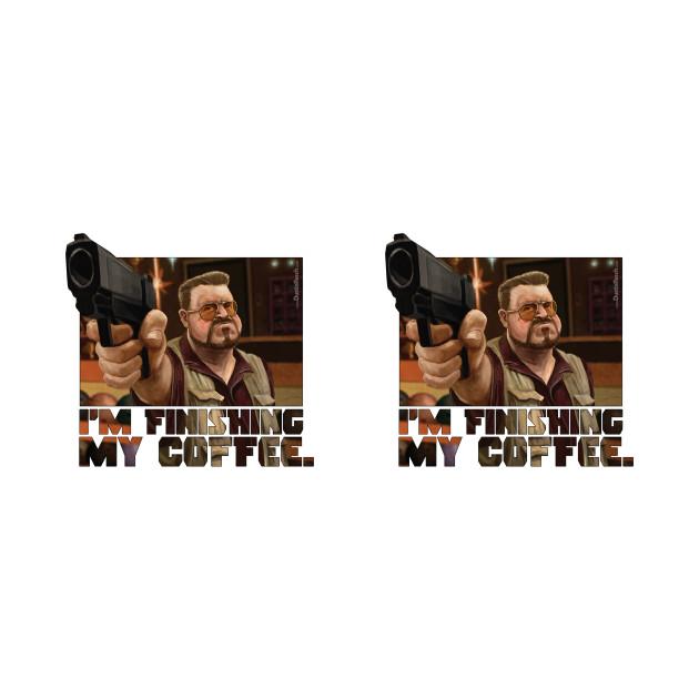 MUG: Walter Sobchak: I'm Finishing My Coffee (Big Lebowski)