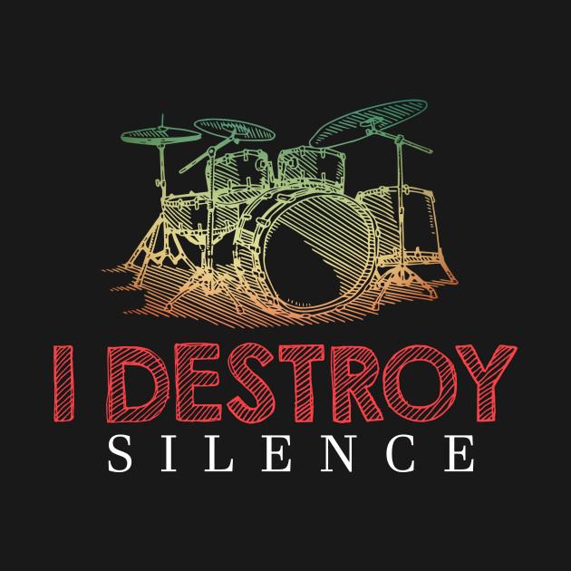 I Destroy Silence Funny Drummer Musician