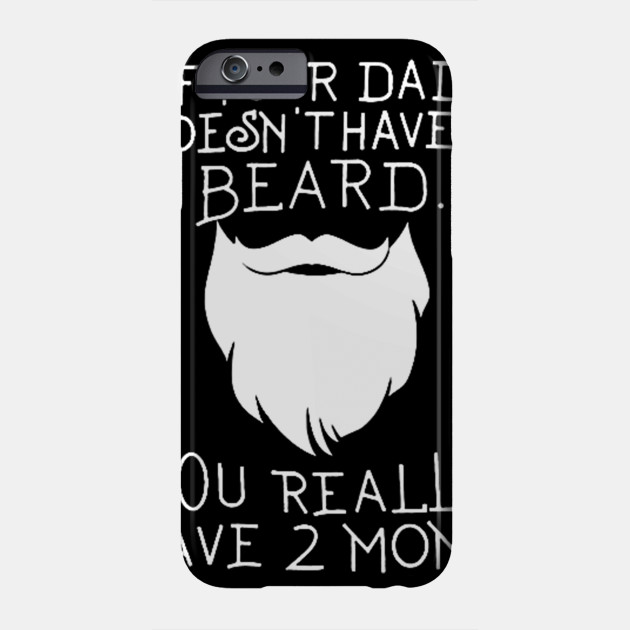 a1134786 IF YOUR DAD DOESN'T HAVE A BEARD - If Your Dad Doesnt Have A Beard ...