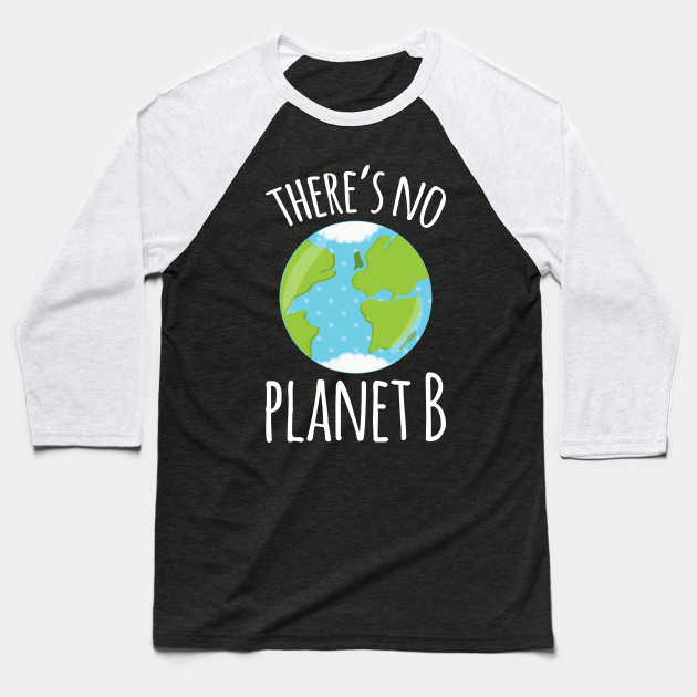 There's No Planet B Earth Day print Baseball T-Shirt