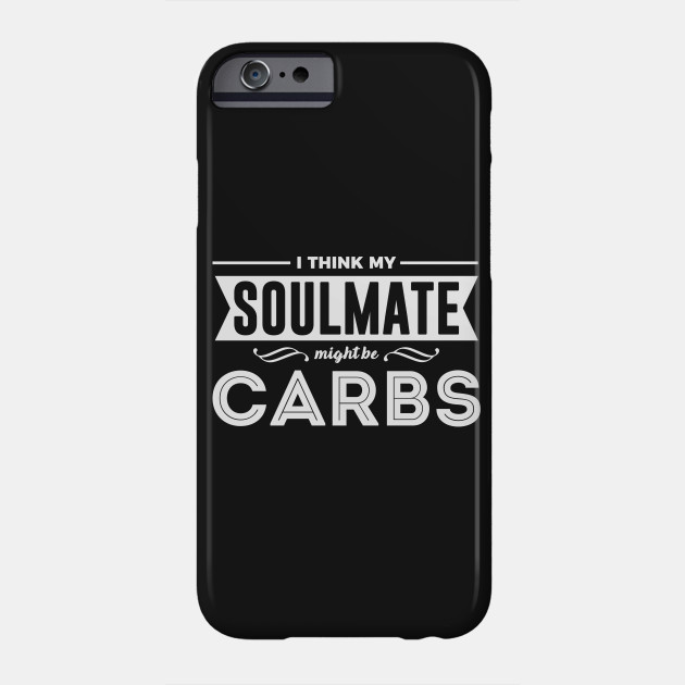 I Think My Soulmate Might Be Carbs