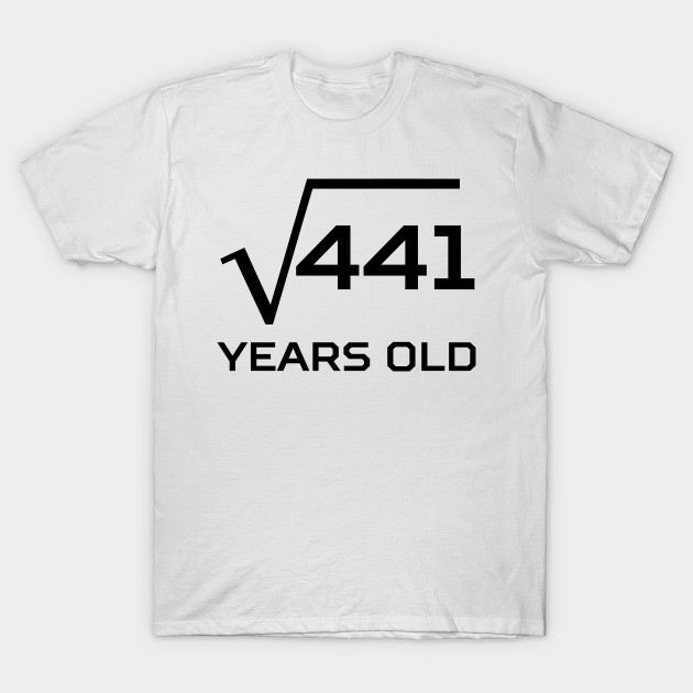 e9f90d95 Square Root 21 Years Old - 21st Birthday - T-Shirt | TeePublic