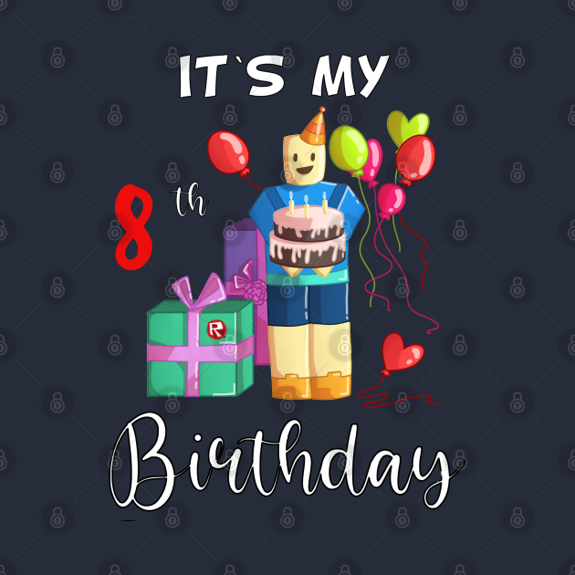 Roblox Noob Birthday Boy It's My 8th Birthday Fun 8 Years Old Gif