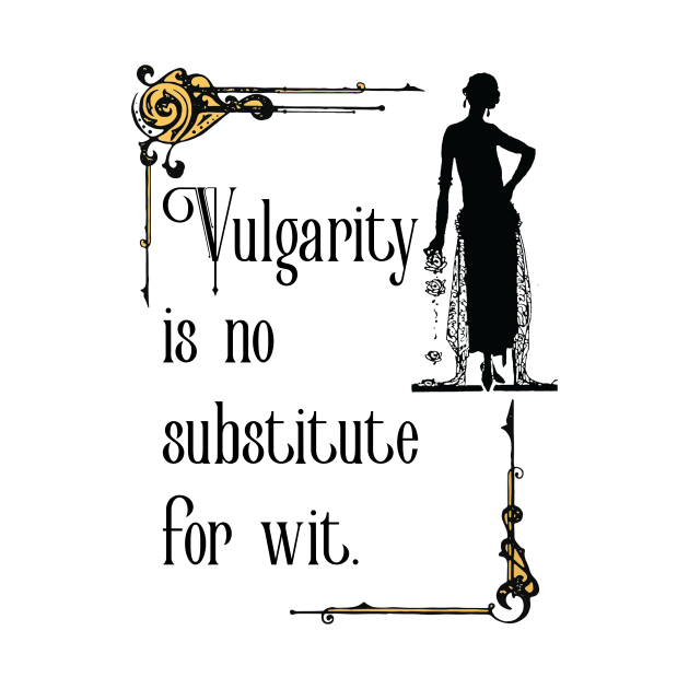 Vulgarity is no substitute for wit