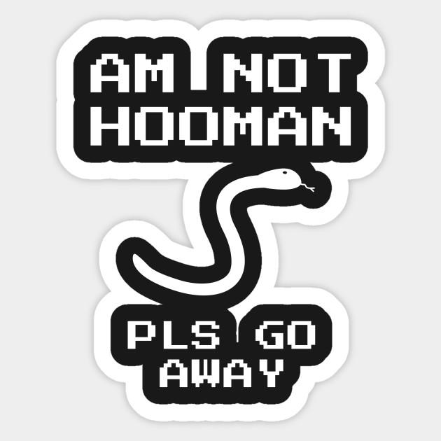 am no hooman pls go away snake sticker teepublic