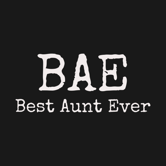ce7eed224 BAE Best Aunt Ever - Aunt - T-Shirt | TeePublic