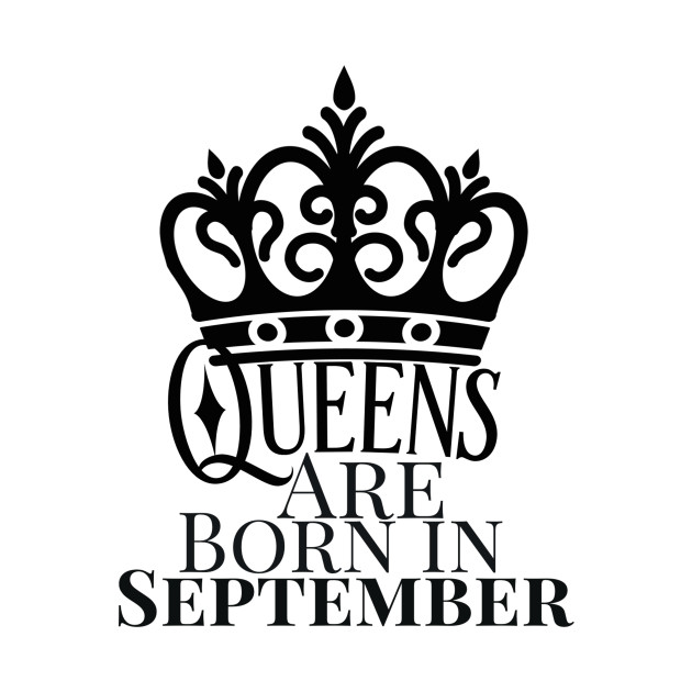 Queens Are Born In September Queens Are Born In