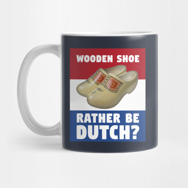 Wooden Shoe Rather Be Dutch By Phneep
