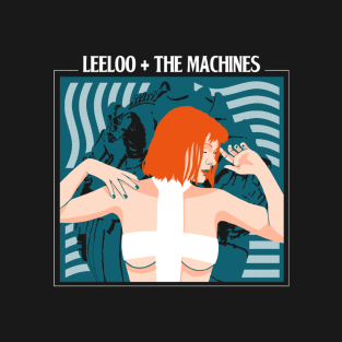 Leeloo and the Machines t-shirts