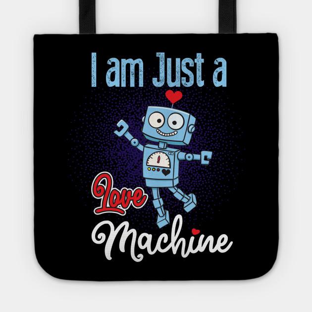 I Am Just A Love Machine I Am Just A Love Machine Tote Teepublic