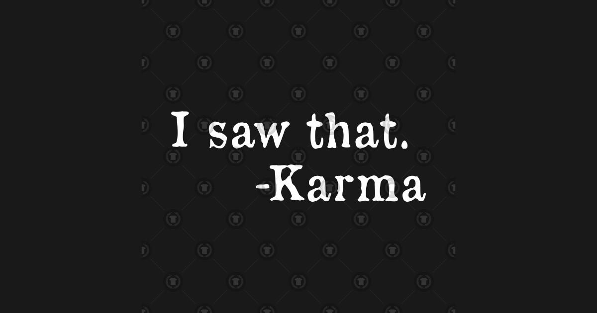 Karma I Saw That