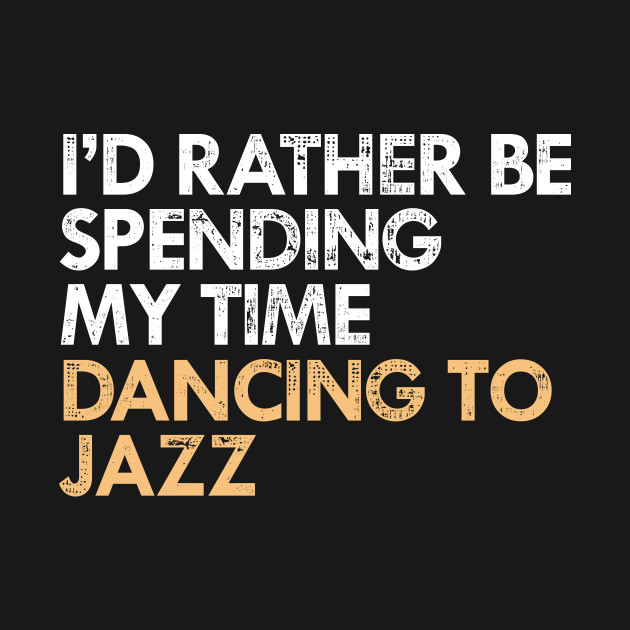 I'd Rather Be Dancing Jazz