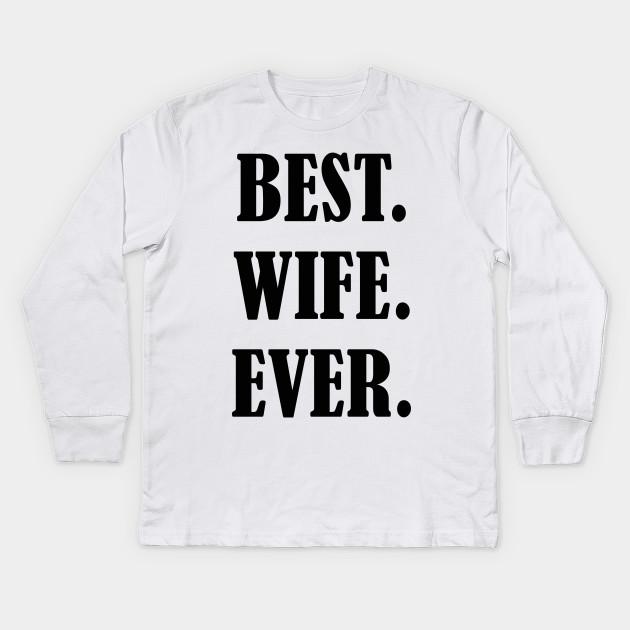c44de937 best wife ever shirt wife Shirt-Best wife Ever tshirt Kids Long Sleeve T- Shirt