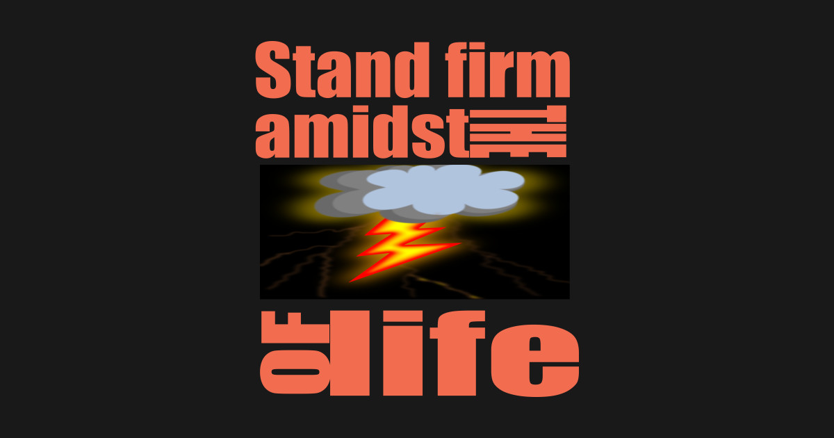 Stand Firm Designs : Stand firm amidst the storm of life christian t shirt