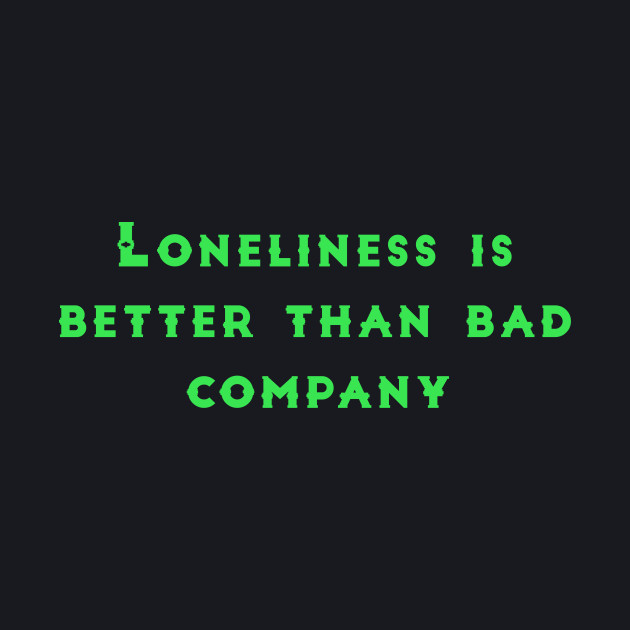 be10421bc594 Loneliness is Better Than Bad Company - Funny - Baseball T-Shirt ...