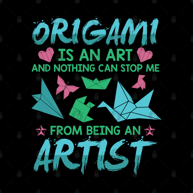 Origami is an art and nothing can stop me from being an artist