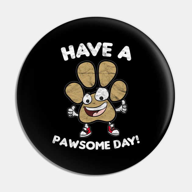 Have A Pawsome Day
