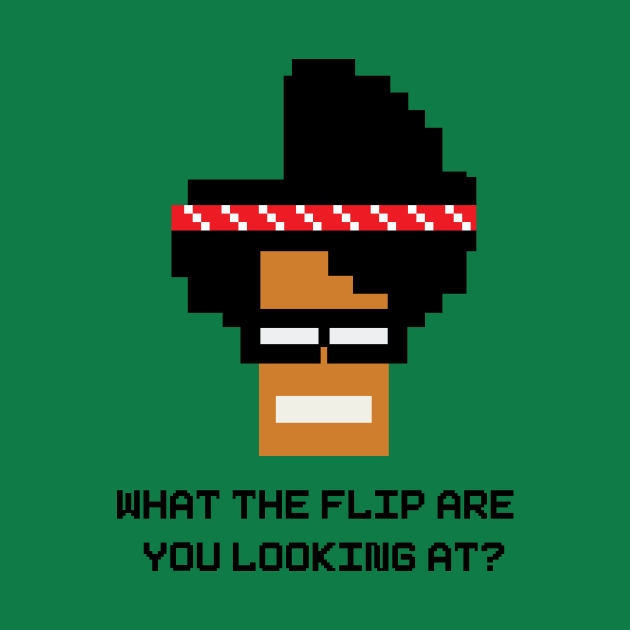 What the flip are you looking at?