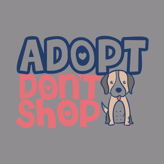 Adopt Don't Shop Animal Lover Pet Owner Dog Rescue