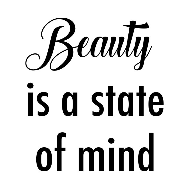 Beauty Is A State Of Mind