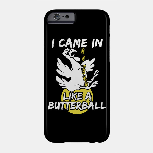 Funny Thanksgiving, I Came in Like a Butterball Phone Case