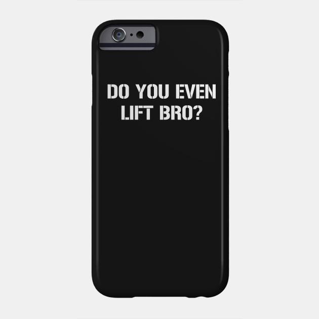 DO YOU EVEN LIFT BRO?