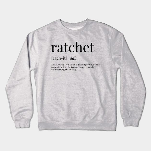 ece35dad Ratchet Definition - Ratchet - Crewneck Sweatshirt | TeePublic
