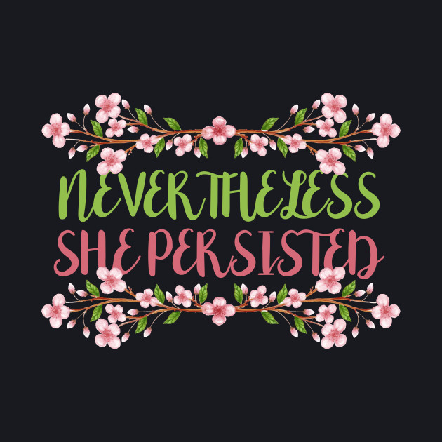 Nevertheless, She Persisted Flowers