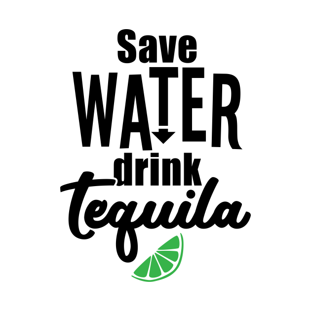 Save water drink tequila.
