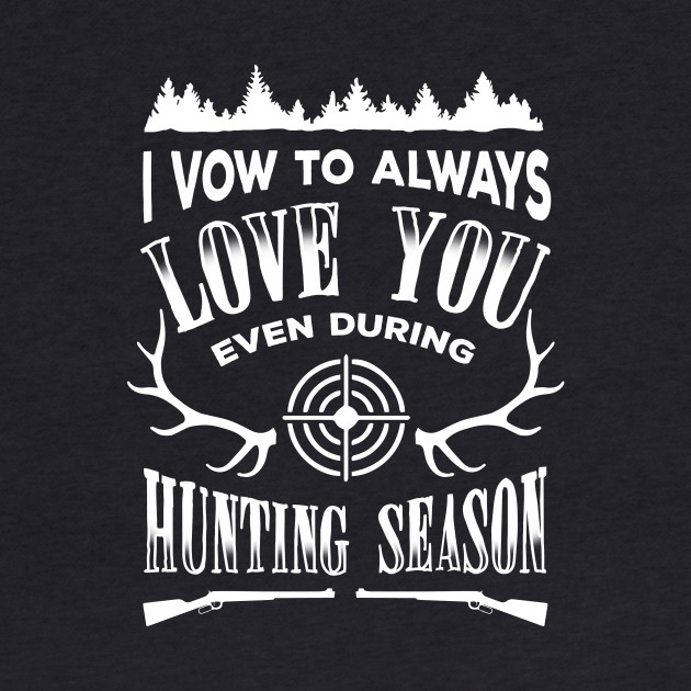 I Vow To Always Love You even during Hunting season