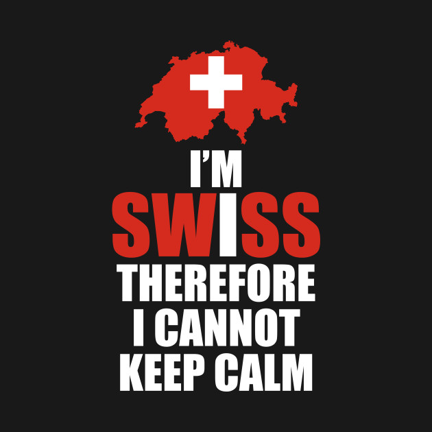 b903b1e03 I'm Swiss Therefore I Cannot Keep Calm Funny T-shirt - Background ...