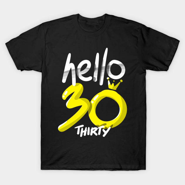 Hello Thirty Birthday Shirt 30th Bday Gift Tee T