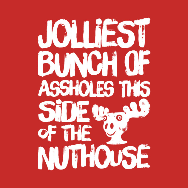 Jolliest Bunch of Assholes this Side of the Nuthouse