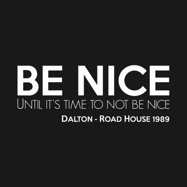 Road House - Be nice