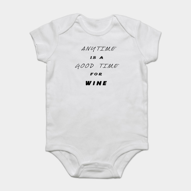 0c9700285 Anytime is a good time for wine,Funny Shirts Saying ,Novelty T Shirts Onesie