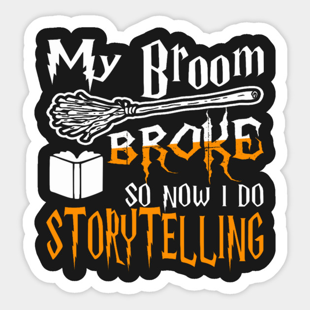 My Broom Broke So Now I Do Storytelling Halloween