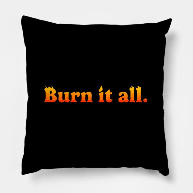 Burn it all