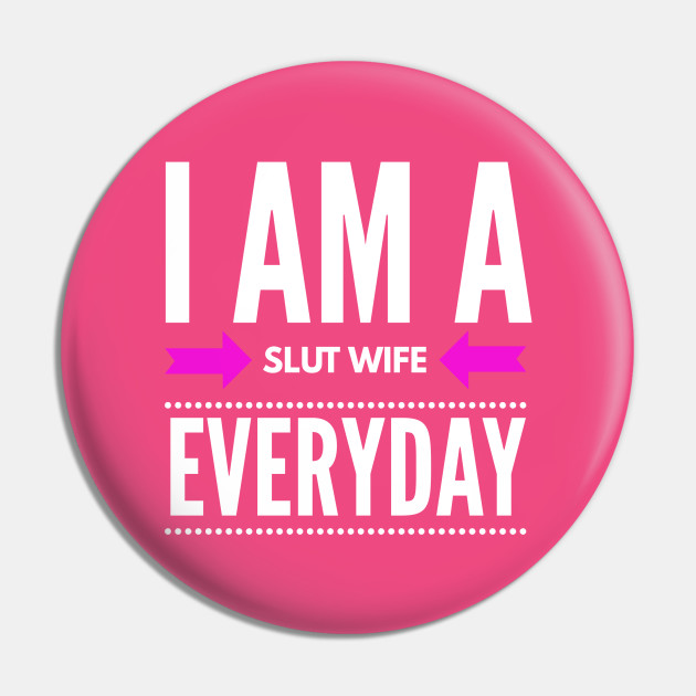 I AM A SLUT WIFE EVERYDAY