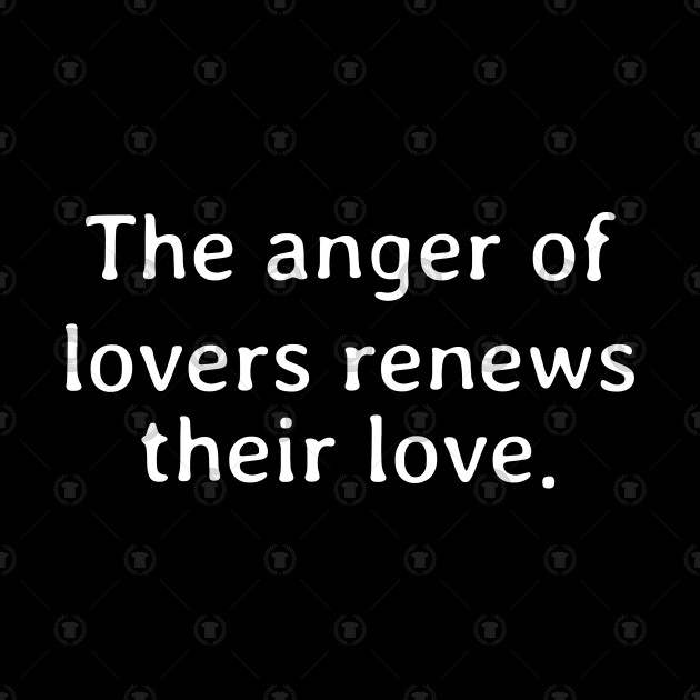 The anger of lovers renews their love