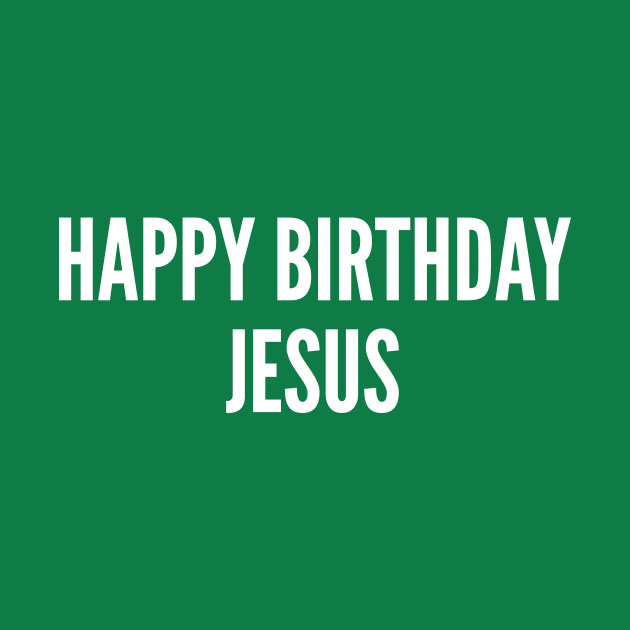 Christmas Humor Quotes.Christmas Humor Happy Birthday Jesus Merry Christmas Funny Joke Statement Humor Quotes Slogan Awesome Cute